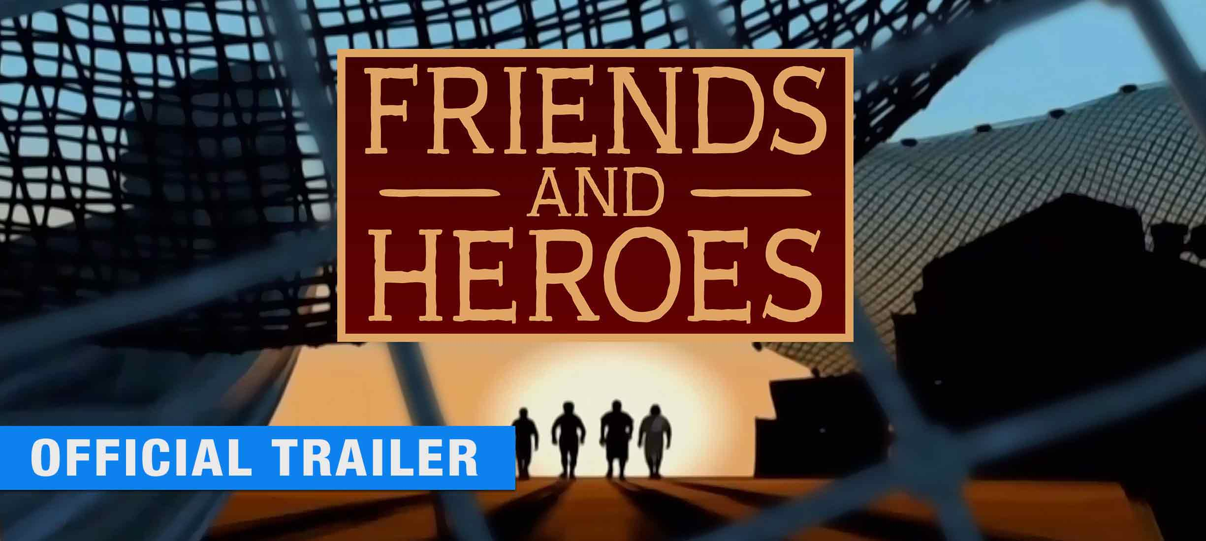 Friends and Heroes - Official Trailer
